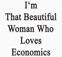 I'm That Beautiful Woman Who Loves Economics  by supernova23