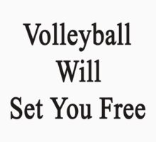 Volleyball Will Set You Free  by supernova23