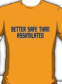 Better safe than assimilated T-Shirt