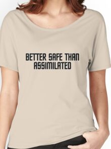 Better safe than assimilated Women's Relaxed Fit T-Shirt