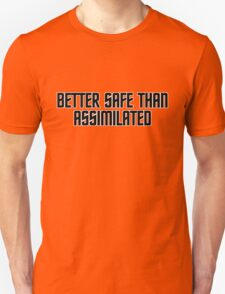 Better safe than assimilated Unisex T-Shirt