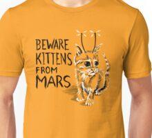 Beware Kittens from Mars Unisex T-Shirt
