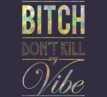 Bitch don't kill my vibe - JEWEL Unisex T-Shirt