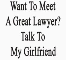 Want To Meet A Great Lawyer? Talk To My Girlfriend by supernova23