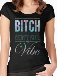 Bitch don't kill my vibe - JEWEL SAPPHIRE Women's Fitted Scoop T-Shirt