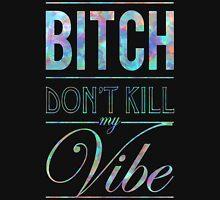 Bitch don't kill my vibe - JEWEL SAPPHIRE Unisex T-Shirt