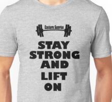 Stay Strong And Lift On Unisex T-Shirt