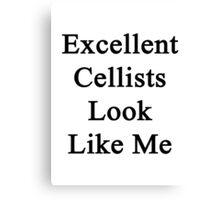 Excellent Cellists Look Like Me Canvas Print