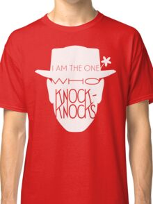 I Am The One Who Knock-Knocks Classic T-Shirt