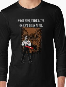 Shoot first,think later Long Sleeve T-Shirt