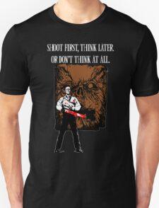 Shoot first,think later T-Shirt