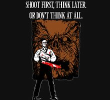 Shoot first,think later Unisex T-Shirt