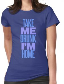 Take Me Drunk I'm Home Womens Fitted T-Shirt