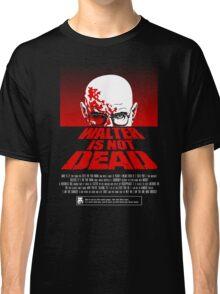 Heisenberg NOT DEAD!  Classic T-Shirt