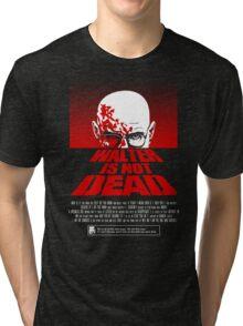 Heisenberg NOT DEAD!  Tri-blend T-Shirt