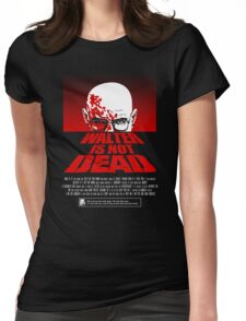 Heisenberg NOT DEAD!  Womens Fitted T-Shirt