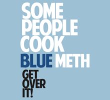 SOME PEOPLE COOK BLUE METH, GET OVER IT! by akucita