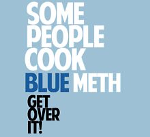 SOME PEOPLE COOK BLUE METH, GET OVER IT! Unisex T-Shirt