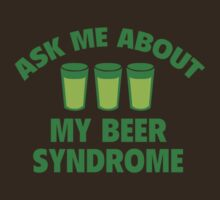 Ask Me About My Beer Syndrome by BrightDesign