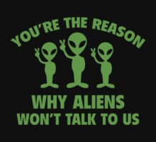 You're The Reason Why Aliens Won't Talk To Us by BrightDesign