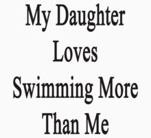 My Daughter Loves Swimming More Than Me by supernova23