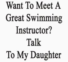 Want To Meet A Great Swimming Instructor? Talk To My Daughter by supernova23