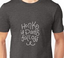Honk if parts fall off! bumper sticker, in white for use on dark backgrounds Unisex T-Shirt