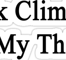 Rock Climbing Is My Thing Sticker