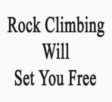 Rock Climbing Will Set You Free by supernova23