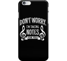 Don't worry. I'm taking notes for you!  iPhone Case/Skin