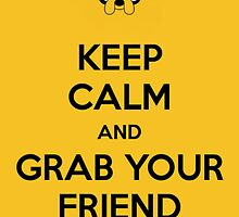 Keep calm and grab your friend by nitusi
