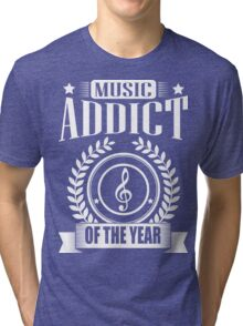 Music Addict of the year!  Tri-blend T-Shirt