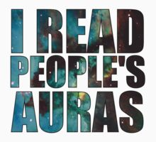I Read People's Auras by RawDesigns