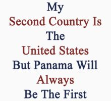 My Second Country Is The United States But Panama Will Always Be The First by supernova23