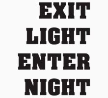 Exit Light Enter Night Black Text by RandomRaven502