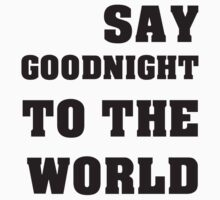 Say Goodnight To The World Black Text by RandomRaven502