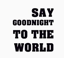 Say Goodnight To The World Black Text Unisex T-Shirt