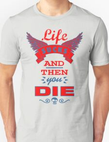 Life Sucks and then You Die Unisex T-Shirt