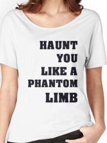 Haunt You Like A Phantom Limb Black Text Women's Relaxed Fit T-Shirt