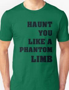 Haunt You Like A Phantom Limb Black Text T-Shirt