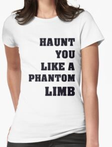 Haunt You Like A Phantom Limb Black Text Womens Fitted T-Shirt
