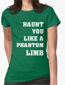 Haunt You Like A Phantom Limb White Text Womens Fitted T-Shirt