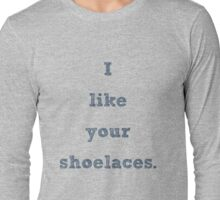 i like your shoelaces (2c4762 letters) Long Sleeve T-Shirt