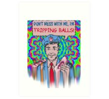 Don't Mess With Me, I'm Tripping Balls! Art Print