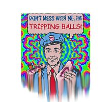 Don't Mess With Me, I'm Tripping Balls! Photographic Print