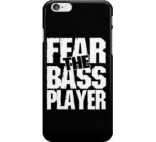 Fear the bass player iPhone Case/Skin