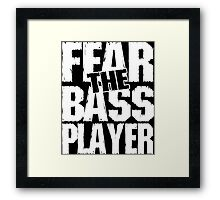 Fear the bass player Framed Print