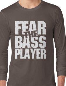 Fear the bass player Long Sleeve T-Shirt