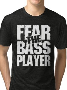 Fear the bass player Tri-blend T-Shirt