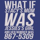 Stacys Mom is Jessies Girl 867-5309 by Alan Craker